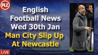 Man City Slip Up At Newcastle - Wednesday 30th January - PLZ English Football News