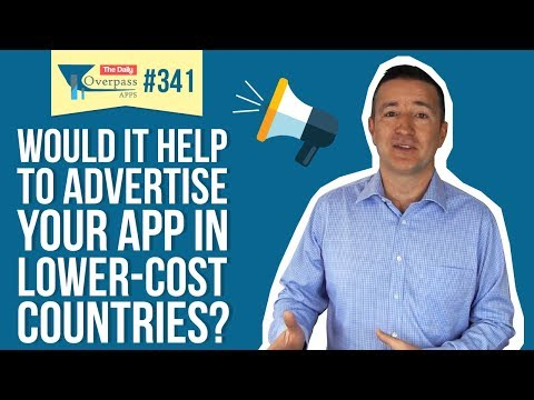 Would it Help to Advertise Your App in Lower-Cost Countries?