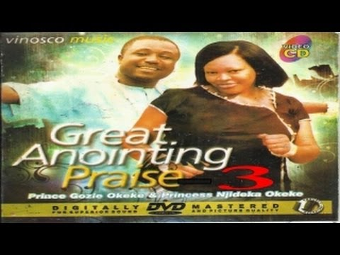 Prince Gozie Okeke & Princess Njideka Okeke - Great Anointing Praise 3 - Nigerian Gospel Music video