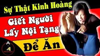 Cô Đồng Sinh - Sự Thật Kinh Hoàng, Giết Người Ăn Nội Tạng