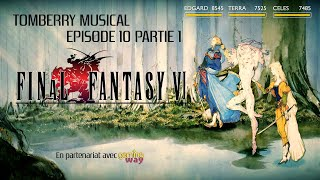 Tomberry Musical Ep. 10 Partie 1 : Final Fantasy VI