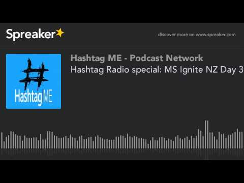 Hashtag Radio special: MS Ignite NZ Day 3