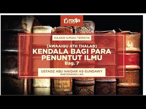 Kendala Bagi Para Penuntut Ilmu Bag. 7 | Ustadz Abu Haidar As-Sundawy