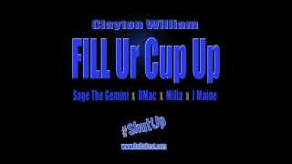 """Fill Ur Cup Up"" Clayton William ft Sage The Gemini, DMac, Milla & J Maine"