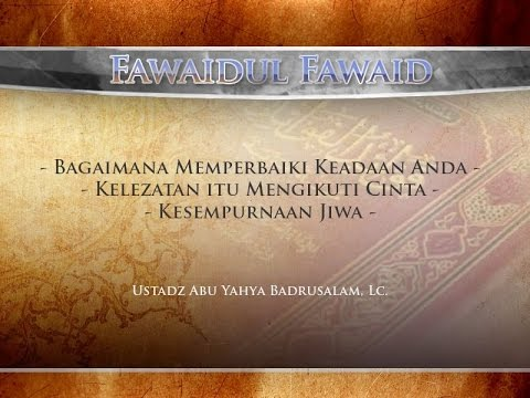 Ceramah: Bagaimana Memperbaiki Keadaan Anda - Kitab Fawaidul Fawaid (Ustadz Badrusalam, Lc.)