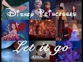 Let it go - Disney Princesses