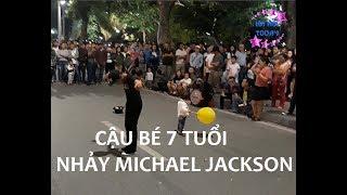 Cậu Bé Việt 7 Tuổi Nhảy Michael Jackson Cực Đỉnh Cả Phố Phấn Khích Không Rời Mắt