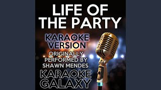 Life Of The Party Karaoke Version With Backing Vocals Originally Performed By Shawn Mendes