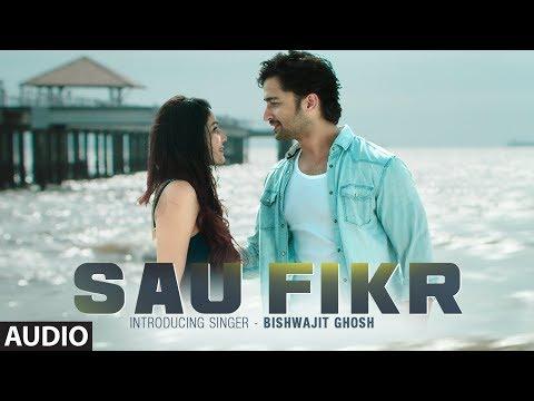 Full Audio: Sau Fikr | Bishwajit Ghosh | Rohit Singh | Shaheer Sheikh | Pooja Chopra | Shabbir Ahmed