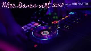 Nhạc dance việt 2018 | Liên khúc nhạc dance việt hay nhất, mới nhất 2018