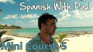 Learn Spanish With Paul - Mini Course 5