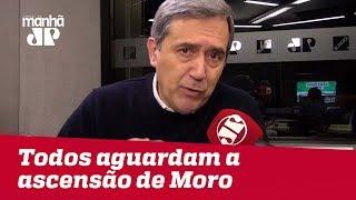 Todos aguardam a ascensão de Moro ao Ministério da Justiça | Marco Antonio Villa