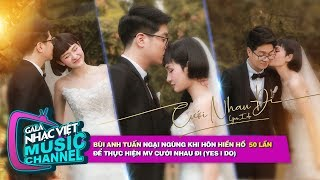 Bùi Anh Tuấn ngại ngùng hôn Hiền Hồ 50 lần để thực hiện MV Cưới Nhau Đi(Yes I Do) | Gala Nhạc Việt