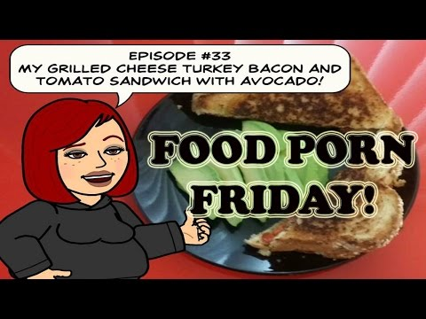 Food Porn Friday Episode #33: Grilled Turkey Bacon, and Tomato Sandwich with Avocado!