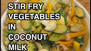 Stir Fry Vegetables In Coconut Milk Recipe - Vegan