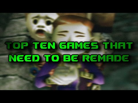 Top Ten Games That Need To Be Remade