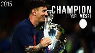 Lionel Messi ● Champion - Best Skills , Goals & Moments 2015 | HD