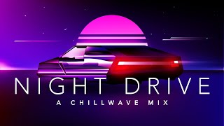 Night Drive - A Chillwave Mix
