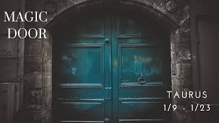 TAURUS: Magic Door 1/9 -1/23
