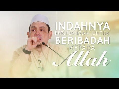 Kisah Inspiratif: Indahnya Perjuangan Untuk Beribadah Kepada Allah - Ustadz Ahmad Zainuddin, Lc.