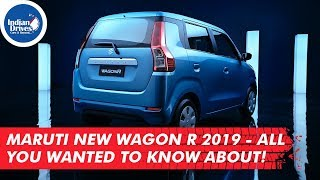 Maruti New Wagon R 2019 - All You Wanted To Know About!