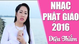 Nhạc Phật Giáo Hay Nhất 2016 - Phần 1 | Diệu Thắm [Official HD]