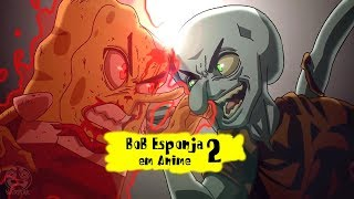 BoB Esponja em Anime 2 Dublado Spongebob (Desenho Animado)