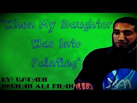 When My Daughter Was Into Painting - FUNNY - Ustadh Nouman Ali Khan