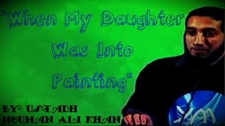 """When My Daughter Was Into Painting"" – FUNNY – Ustadh Nouman Ali Khan"