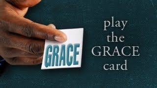 The Grace Card - Play the Grace Card