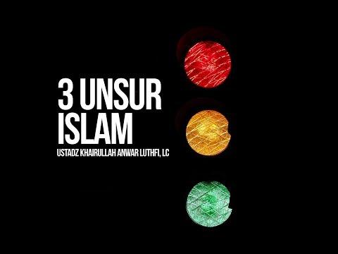 3 Unsur Islam - Ustadz Khairullah Anwar Luthfi