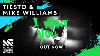Tiësto & Mike Williams - I Want You (Out Now)