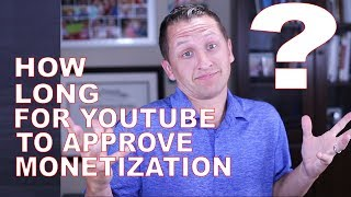 How long for youtube to approve monetization
