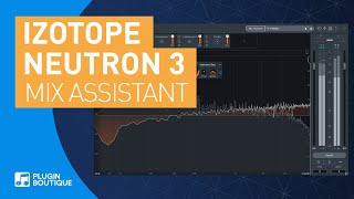 Neutron 3 Advanced by iZotope | Mix Assistant Tutorial & Review of Main Features