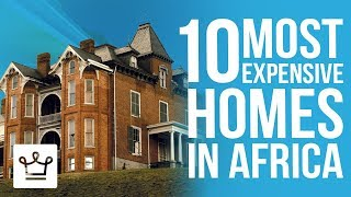 Top 10 Most Expensive Homes In Africa
