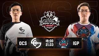OverClockers vs IGP Gaming - Vòng 6 Ngày 2 - Đấu Trường Danh Vọng Mùa Xuân 2019