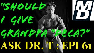 "SHOULD I GIVE GRANDPA ""DECA?"" | ASK DR  TESTOSTERONE   EPISODE 61-"
