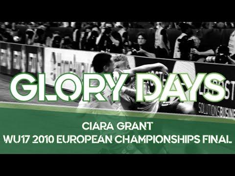 Glory Days | Ciara Grant & WU17 2010 European Championship finals