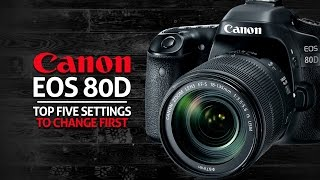 01. Top 5 Settings to Change Canon 80D