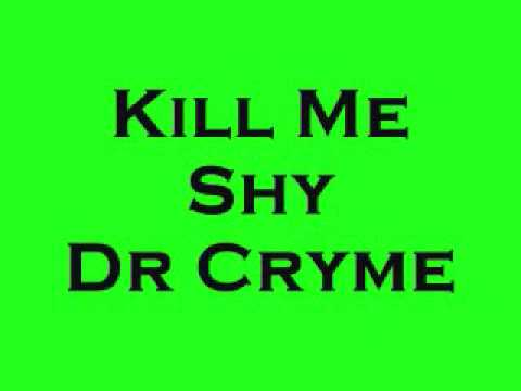 KILL ME SHY - DR CRYME