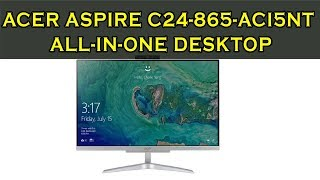 Acer Aspire C24 865 ACi5NT All In One Desktop Review