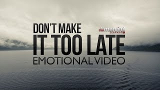 Don't Make It Too Late – Emotional Reminder