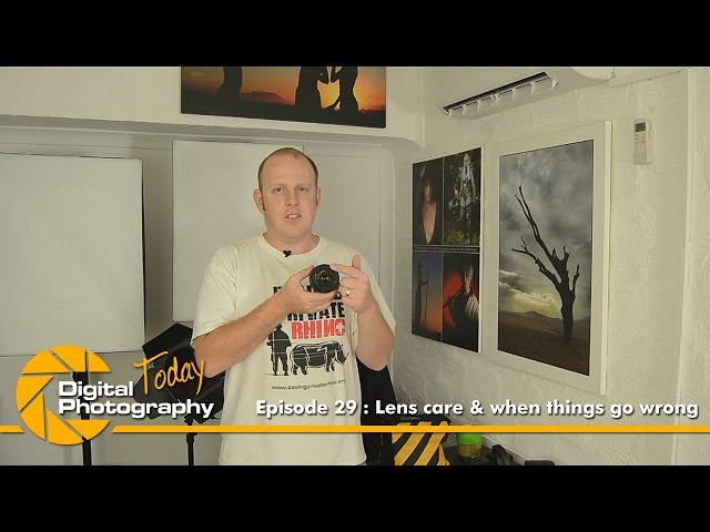 Episode 29 - Lens care & when things go wrong [Digital Photography Today]