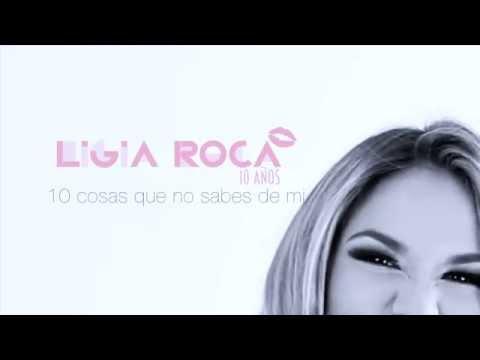 10 cosas que no sabías de Ligia Roca www.ligiaroca.com