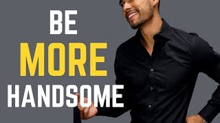 6 Tricks to Be MORE Handsome