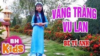 Xiêu lòng trước ca khúc vu lan báo hiếu cha mẹ - Vầng Trăng Vu Lan - Bé Tú Anh