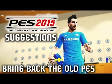 PES 2015 - SUGGESTIONS (Bring Back the OLD PES)