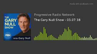 The Gary Null Show - 03.07.18