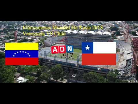 Venezuela 1 Chile 4 - Eliminatorias Mundial De Rusia 2018 - ADN Radio Chile 91.7