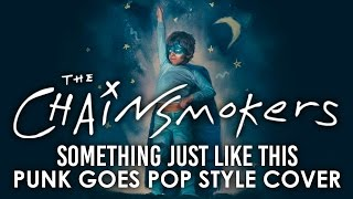 """The Chainsmokers - Something Just Like This (Punk Goes Pop Style) """"Pop Punk Cover"""""""
